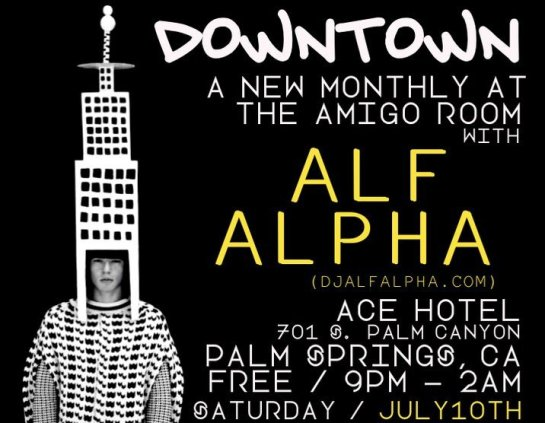 Downtown with DJ Alf Alpha at Ace Hotel Palm Springs
