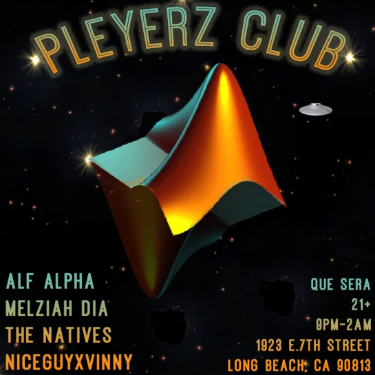 Pleyerz Club with Alf Alpha and Friends at Que Sera Long Beach