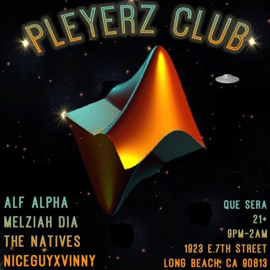 Pleyerz Club with Alf Alpha and Friends at Que Sera Long Beach