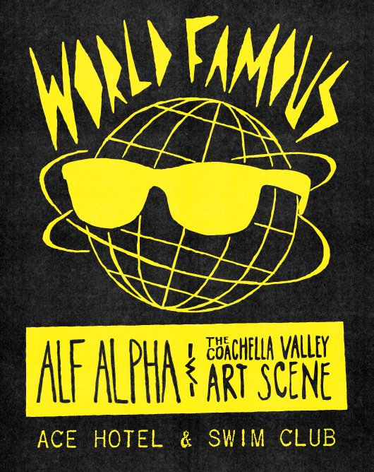 World Famous with Alf Alpha and The Coachella Valley Art Scene Monthly Party at The Ace Hotel Palm Springs