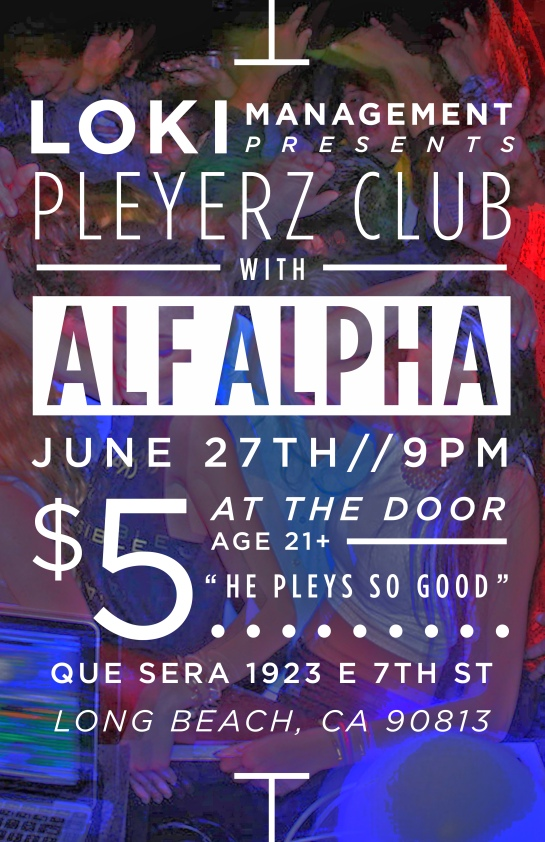 Pleyerz Club with Alf Alpha at Que Sera Long Beach June 27th