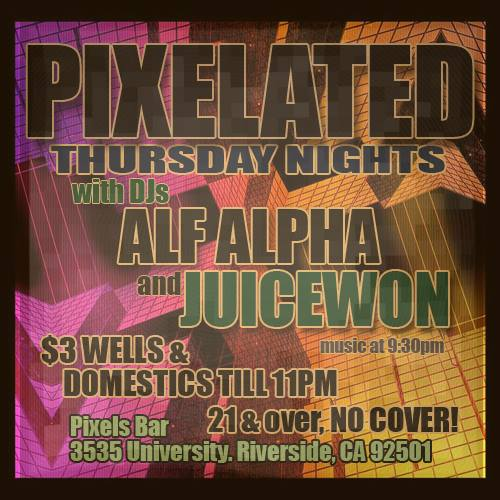 Pixelated with Alf Alpha and DJ JuiceWon at Pixels Bar Downtown Riverside